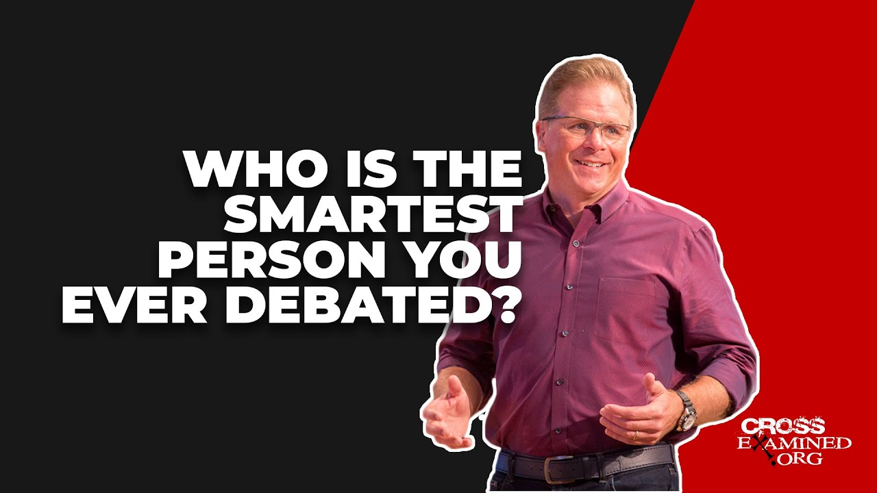 Who is the smartest person you ever debated?
