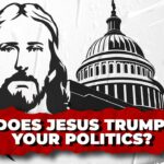 Does Jesus Trump Your Politics? A Warning to America