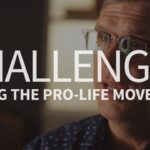 What is the biggest challenge for the pro-life movement?
