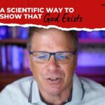 A Scientific Way to Show that God Exists