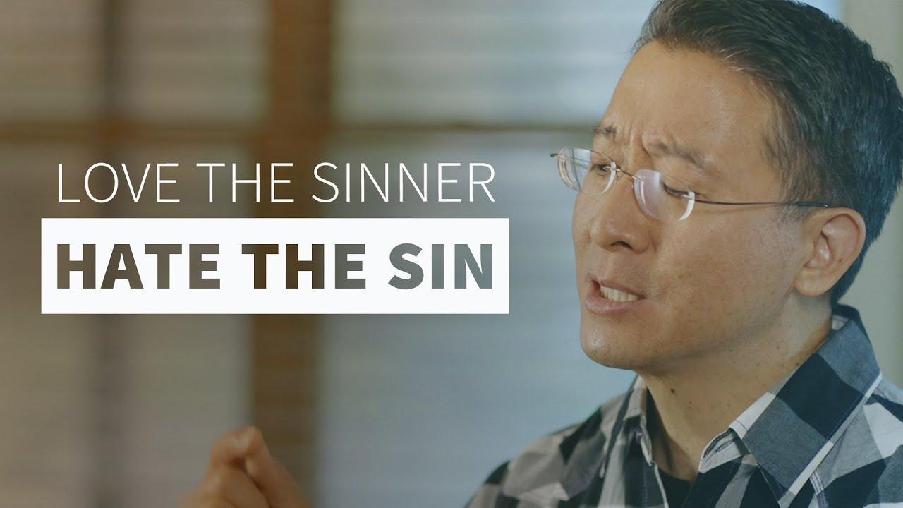 What's wrong with loving the sinner, hating the sin?